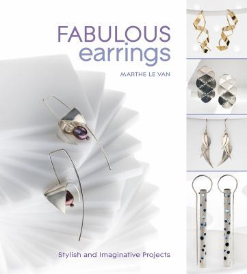 Fabulous Earrings: Stylish and Imaginative Projects. by Marthe Le Van