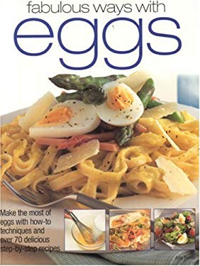 Fabulous Ways with Eggs: Make the Most of Eggs with How-To Techniques and Over 70 Delicious Step-By-Step Recipes 9781844761937