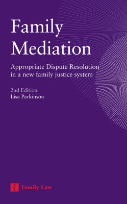 Family Mediation: Appropriate Dispute Resolution in a New Family Justice System (Second Edition) 9781846612749