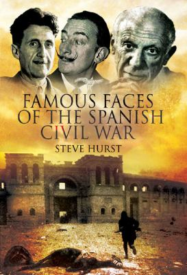 Famous Faces of the Spanish Civil War: Writers and Artists in the Conflict 1936-1939 9781844159529