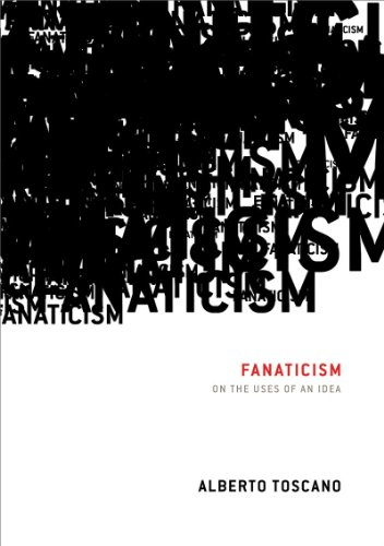 Fanaticism: On the Uses of an Idea 9781844674244