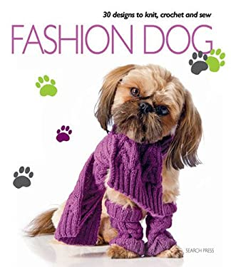 Fashion Dog: 30 Designs to Knit, Crochet and Sew 9781844486083