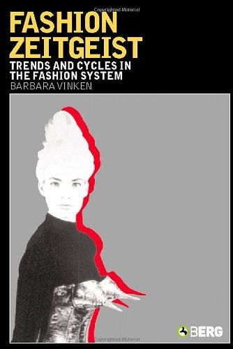 Fashion Zeitgeist: Trends and Cycles in the Fashion System 9781845200442
