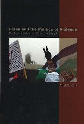 Fatah and the Politics of Violence: The Institutionalization of a Popular Struggle 9781845192082
