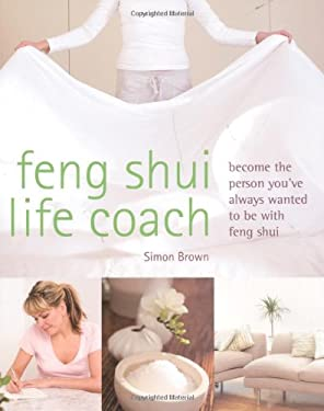 Feng Shui Life Coach: Become the Person You've Always Wanted to Be with Feng Shui 9781841813431