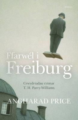 Ffarwel I Freiburg - Crwydriadau Cynnar T. H. Parry Williams 9781848517103