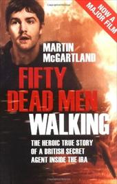 Fifty Dead Men Walking: The Heroic True Story of a British Secret Agent Inside the IRA 7494342