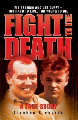 Fight to the Death: VIV Graham and Lee Duffy: Too Hard to Live, Too Young to Die: A True Story