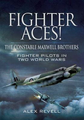 Fighter Aces! The Constable Maxwell Brothers: Fighter Pilots in Two World Wars 9781848841772