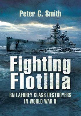 Fighting Flotilla: RN Laforey Class Destroyers in World War II 9781848842731