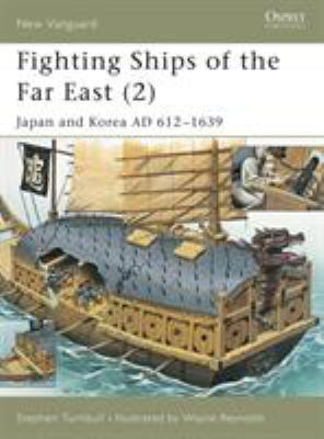 Fighting Ships of the Far East (2): Japan and Korea Ad 612-1639 9781841764788