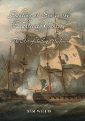 Fighting at Sea in the Eighteenth Century: The Art of Sailing Warfare 9781843833673