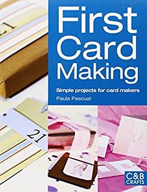 First Card Making: Simple Projects for Card Makers 9781843406143