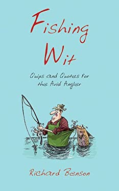 Fishing Wit: Quips and Quotes for the Avid Angler 9781849531870