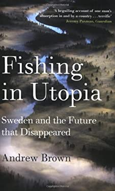 Fishing in Utopia: Sweden and the Future That Disappeared 9781847080813