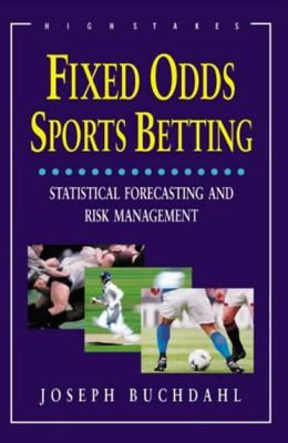 Fixed Odds Sports Betting: Statistical Forecasting and Risk Management 9781843440192