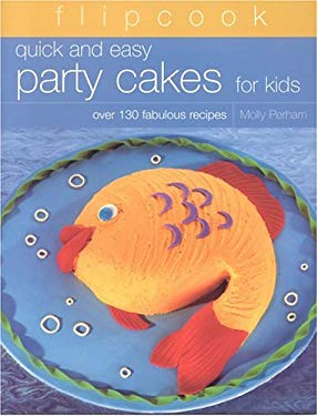 Flipcook: Quick & Easy Party Cakes for Kids: Over 130 Delicious Recipes 9781844761050