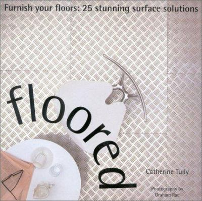 Floored: Furnish Your Floors: 25 Stunning Surface Solutions 9781842154977