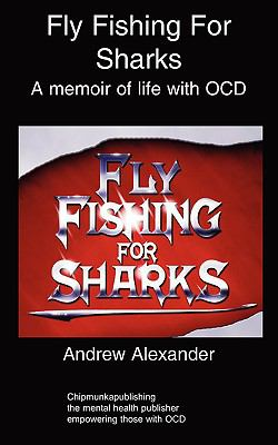 Fly Fishing for Sharks: Obsessive Compulsive Disorder 9781847477477