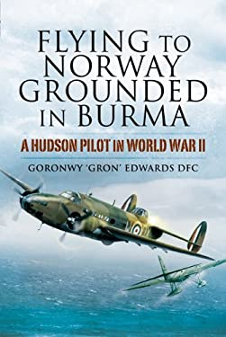 Flying to Norway, Grounded in Burma: A Hudson Pilot in World War II 9781844158096