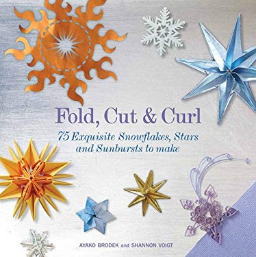Fold, Cut & Curl: 75 Exquisite Snowflakes, Stars and Sunbursts to Make 9781844489657