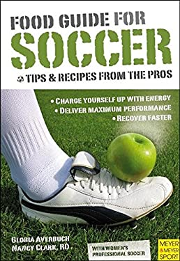 Food Guide for Soccer: Tips and Recipes from the Pros 9781841262888