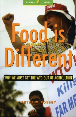 Food Is Different: Why We Must Get the WTO Out of Agriculture 9781842777541