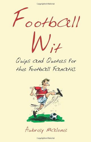 Football Wit: Quips and Quotes for the Football Fanatic 9781840246711