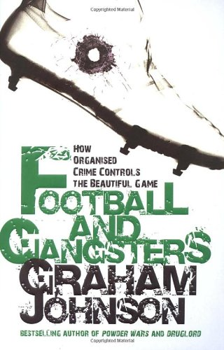 Football and Gangsters: How Organised Crime Controls the Beautiful Game 9781845962470