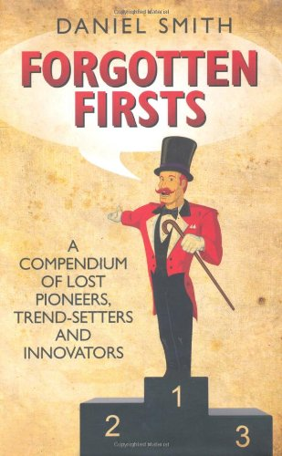 Forgotten Firsts: A Compendium of Lost Pioneers, Trend-Setters and Innovators 9781843582625