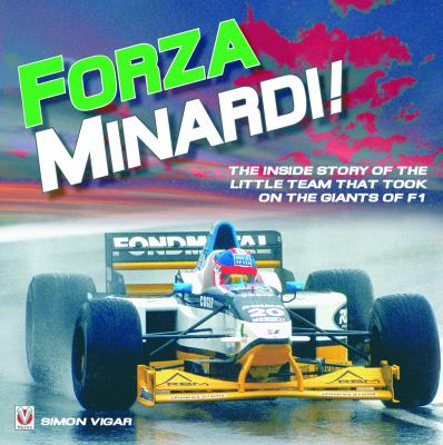 Forza Minardi!: The Inside Story of the Little Team Which Took on the Giants of F1 9781845841607