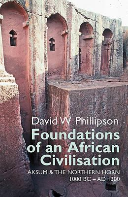 Foundations of an African Civilisation: Aksum and the Northern Horn, 1000 BC - Ad 1300 9781847010414