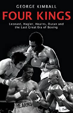 Four Kings: Leonard, Hagler, Hearns, Duran and the Last Great Era of Boxing 9781845963590