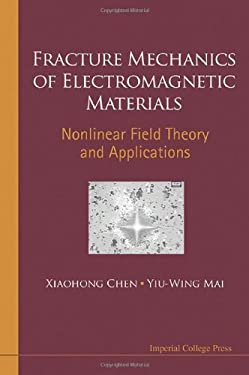 Fracture Mechanics of Electromagnetic Materials: Nonlinear Field Theory and Applications 9781848166639