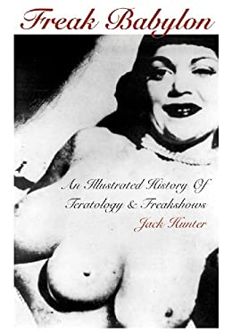 Freak Babylon: An Illustrated History of Teratology & Freakshows 9781840681604