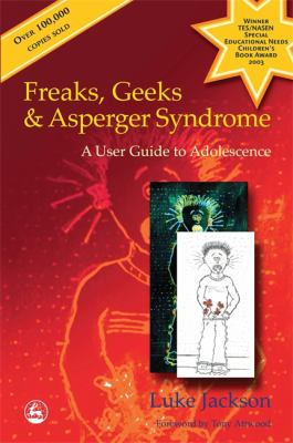 Freaks, Geeks & Asperger Syndrome: A User Guide to Adolescence 9781843100980