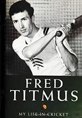Fred Titmus: My Life in Cricket