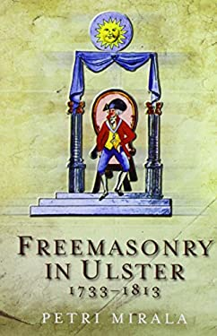 Freemasonry in Ulster, 1733-1813: A Social and Political History of the Masonic Brotherhood in the North of Ireland 9781846820564