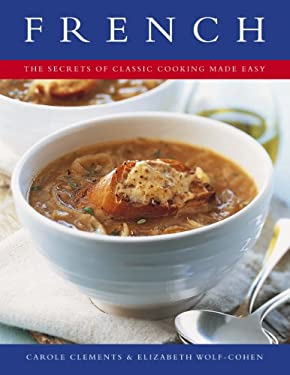 French: The Secrets of Classic Cooking Made Easy 9781844769223