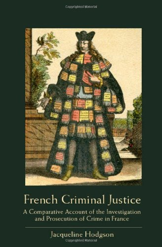 French Criminal Justice: A Comparative Account of the Investigation and Prosecution of Crime in France 9781841134291