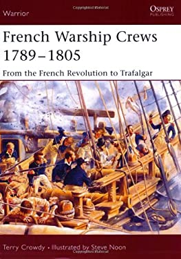 French Warship Crews 1792-1805: From the French Revolution to Trafalgar 9781841767451