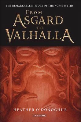 From Asgard to Valhalla: The Remarkable History of the Norse Myths 9781845118297