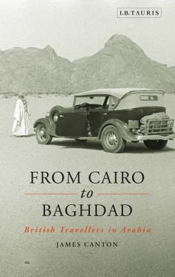 From Cairo to Baghdad: British Travellers in Arabia 9781848856967