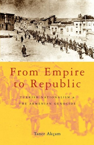 From Empire to Republic: Turkish Nationalism and the Armenian Genocide 9781842775264