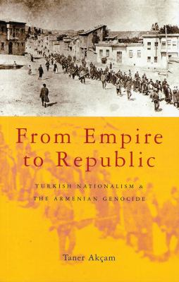 From Empire to Republic: Turkish Nationalism and the Armenian Genocide 9781842775271