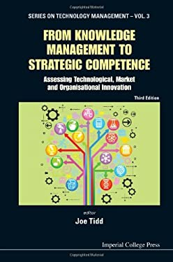 From Knowledge Management to Strategic Competence: Assessing Technological, Market and Organisational Innovation 9781848168831