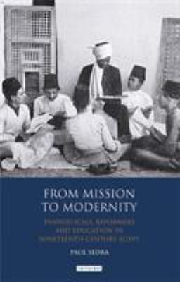 From Mission to Modernity: Evangelicals, Reformers and Education in Nineteenth Century Egypt 9781848855489