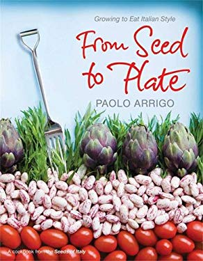 From Seed to Plate: Growing to Eat Italian Style 9781847373076