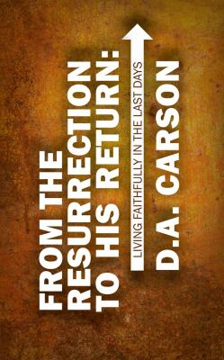 From the Resurrection to His Return: Living Faithfully in the Last Days 9781845505776