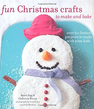 Fun Christmas Crafts to Make and Bake. Catherine Woram 9781849752732